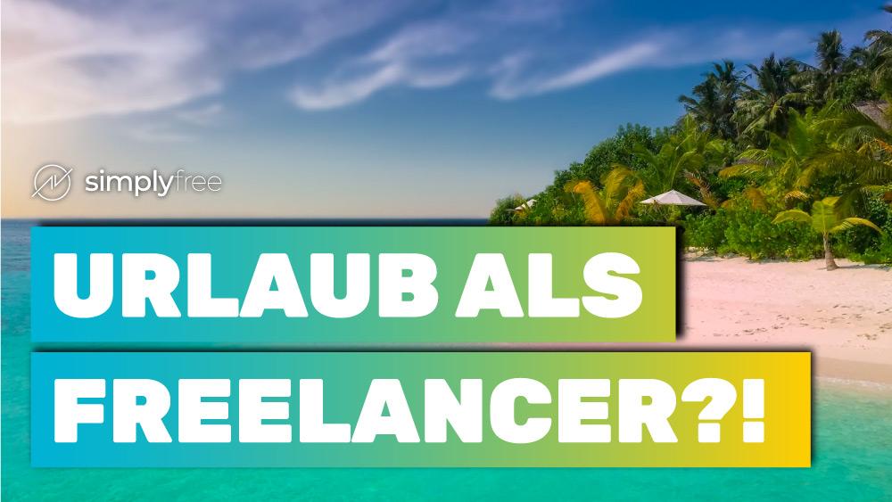 Urlaub als Freelancer machen - Freelancer werden